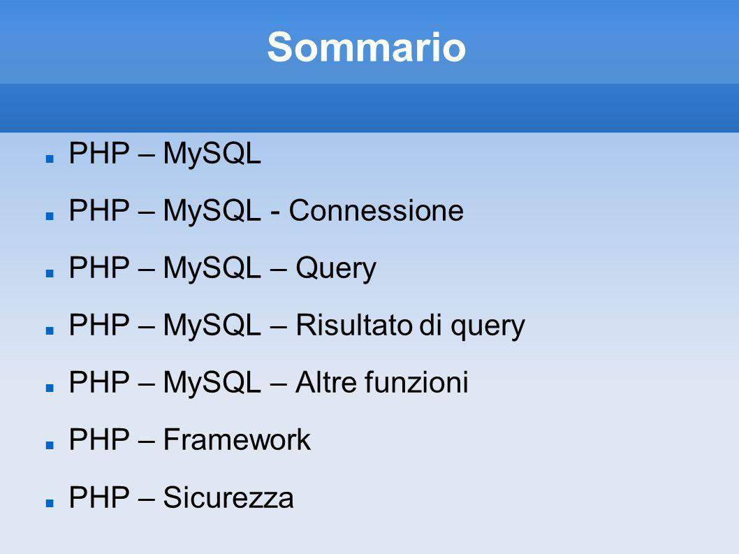 Sommario PHP – MySQL PHP – MySQL - Connessione PHP – MySQL – Query
