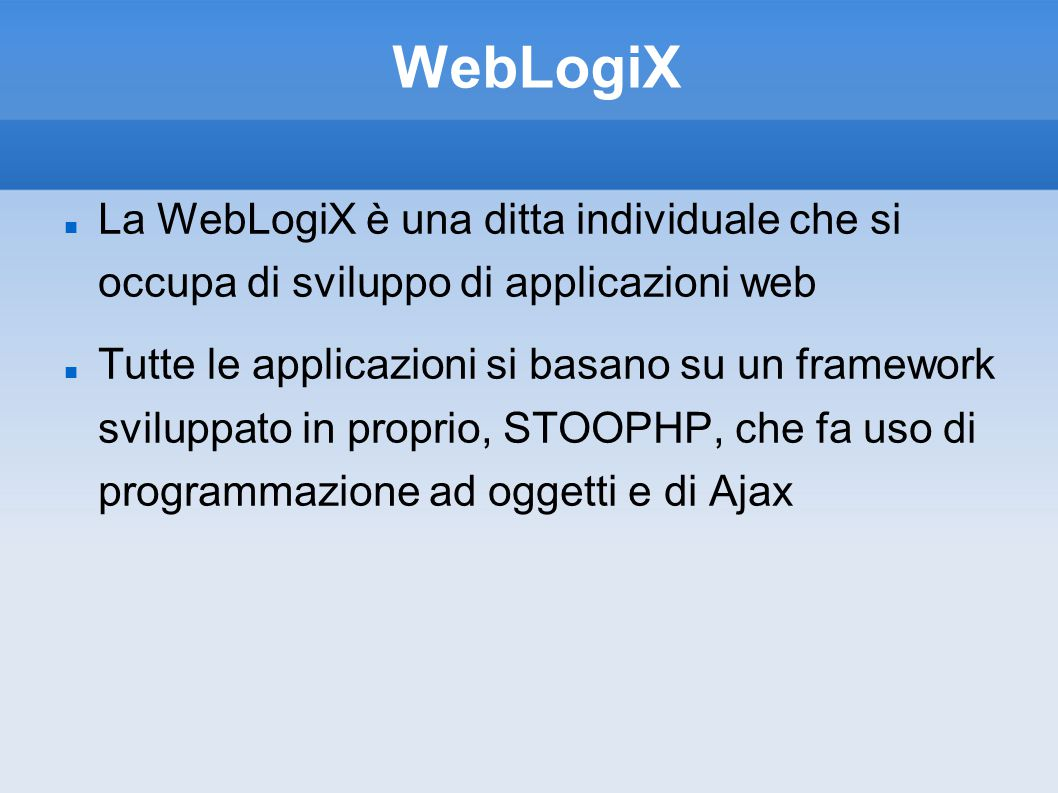 WebLogiX La WebLogiX è una ditta individuale che si occupa di sviluppo di applicazioni web.