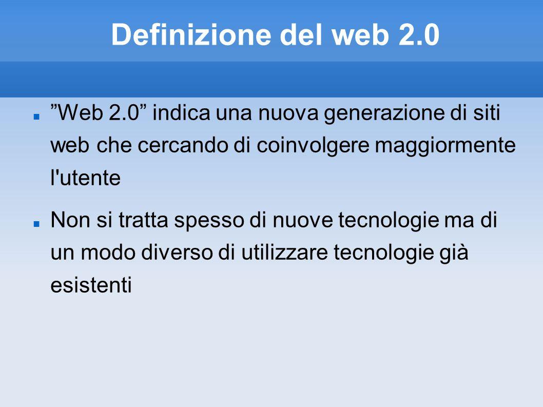 Definizione del web 2.0 Web 2.0 indica una nuova generazione di siti web che cercando di coinvolgere maggiormente l utente.