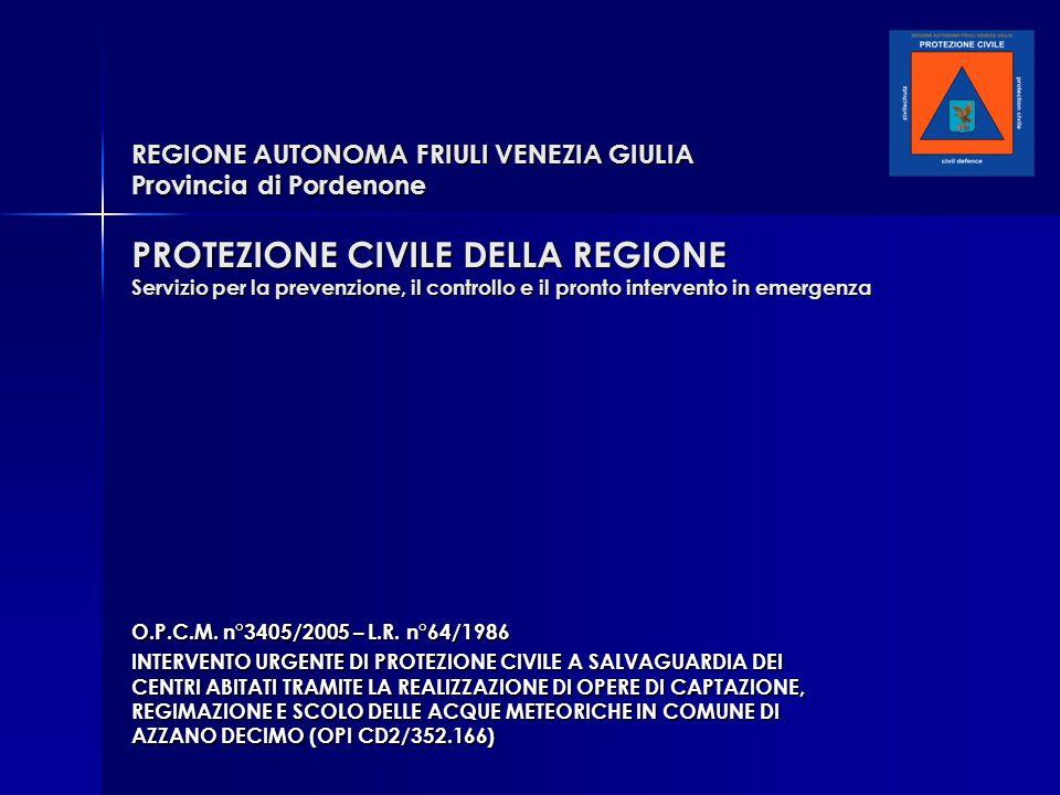 REGIONE AUTONOMA FRIULI VENEZIA GIULIA Provincia di Pordenone PROTEZIONE CIVILE DELLA REGIONE Servizio per la prevenzione, il controllo e il pronto intervento in emergenza