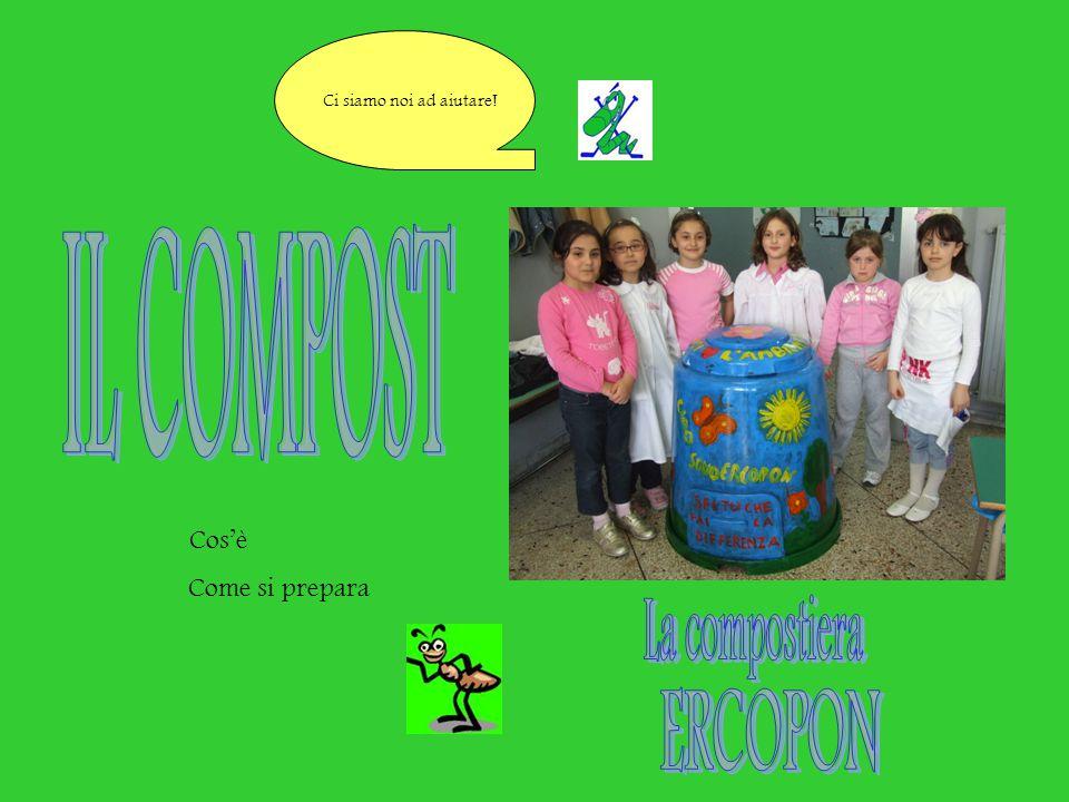 IL COMPOST La compostiera ERCOPON Cos'è Come si prepara