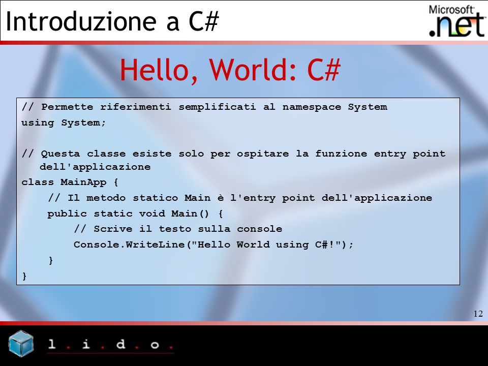 Hello, World: C# // Permette riferimenti semplificati al namespace System. using System;