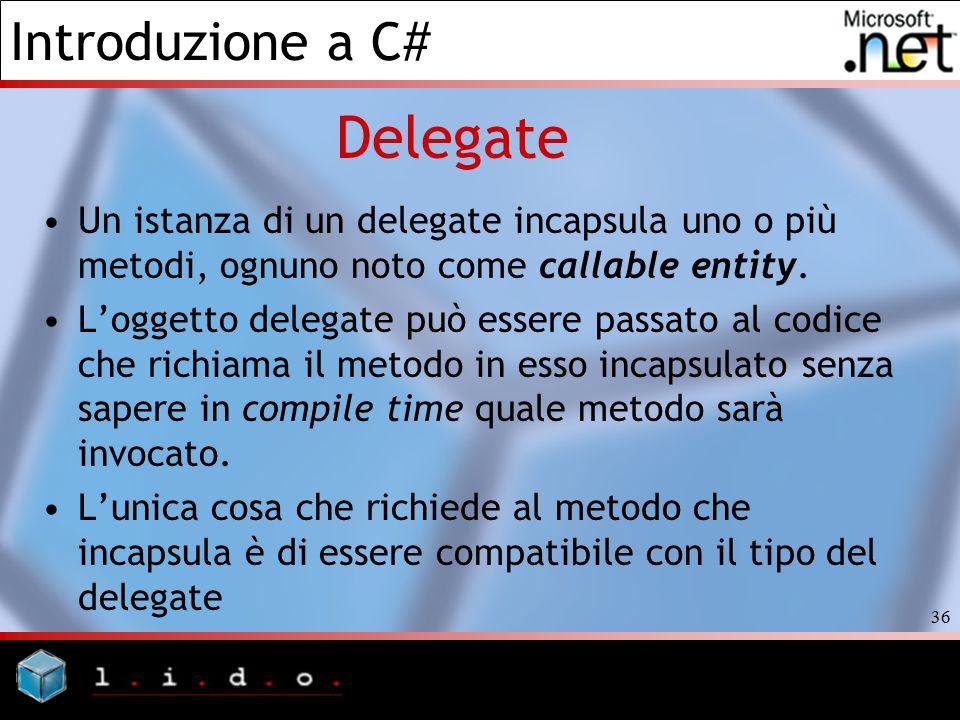 Delegate Un istanza di un delegate incapsula uno o più metodi, ognuno noto come callable entity.