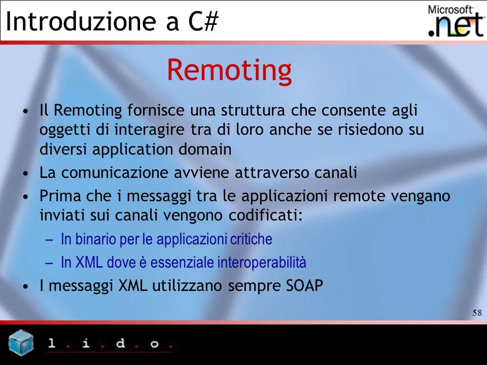 Remoting Il Remoting fornisce una struttura che consente agli oggetti di interagire tra di loro anche se risiedono su diversi application domain.