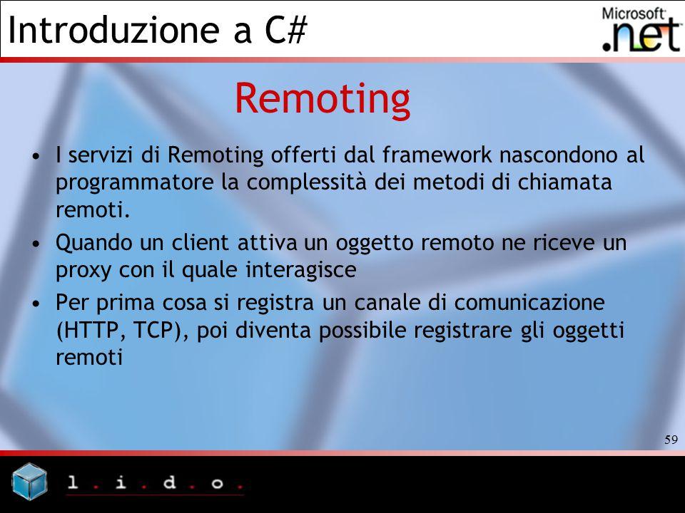 Remoting I servizi di Remoting offerti dal framework nascondono al programmatore la complessità dei metodi di chiamata remoti.
