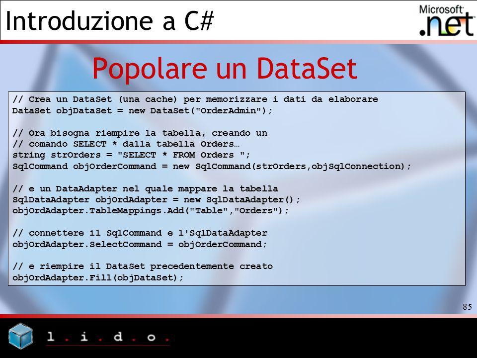 Popolare un DataSet // Crea un DataSet (una cache) per memorizzare i dati da elaborare. DataSet objDataSet = new DataSet( OrderAdmin );