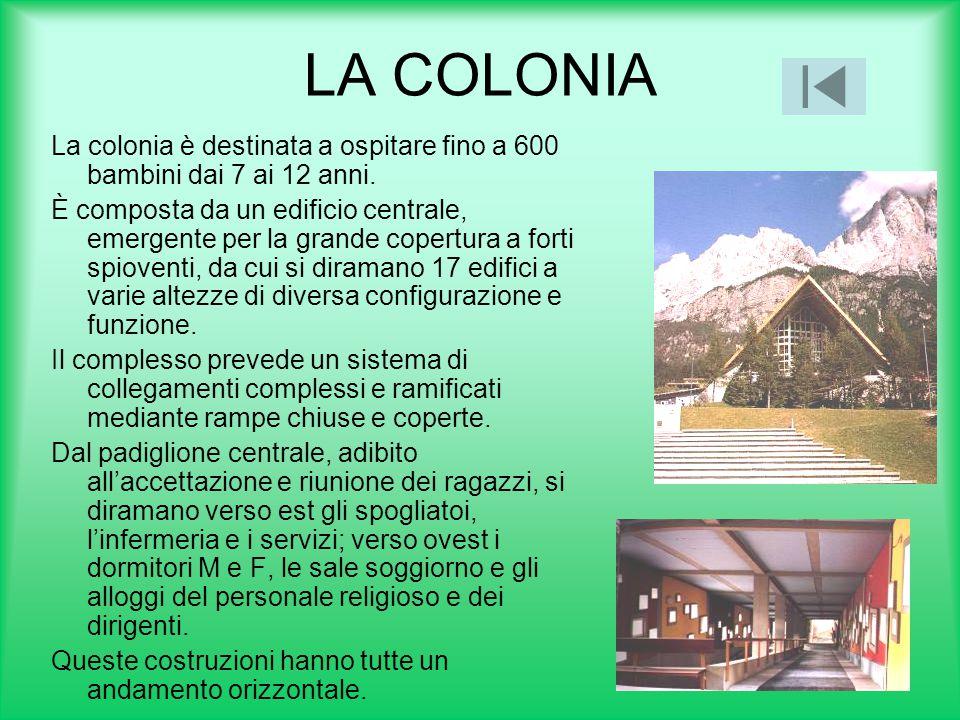 LA COLONIA La colonia è destinata a ospitare fino a 600 bambini dai 7 ai 12 anni.