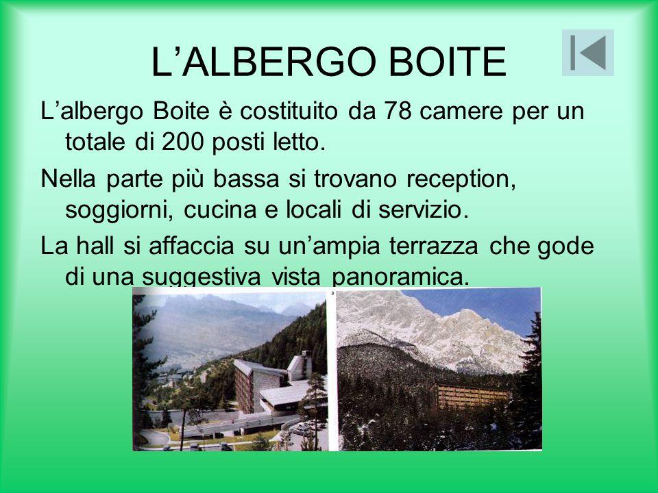L'ALBERGO BOITE L'albergo Boite è costituito da 78 camere per un totale di 200 posti letto.