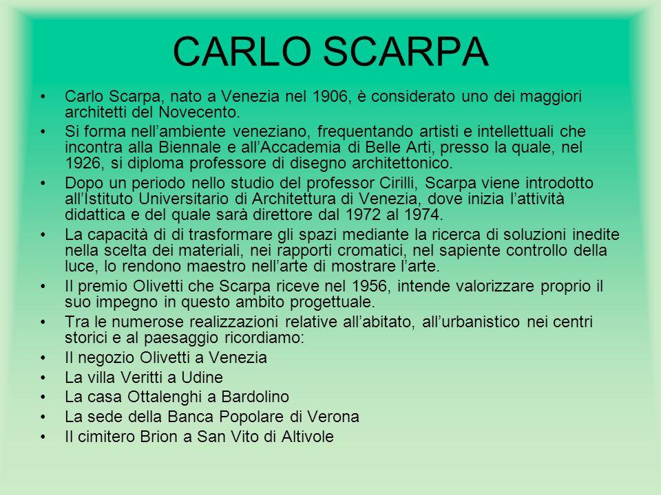 CARLO SCARPA Carlo Scarpa, nato a Venezia nel 1906, è considerato uno dei maggiori architetti del Novecento.