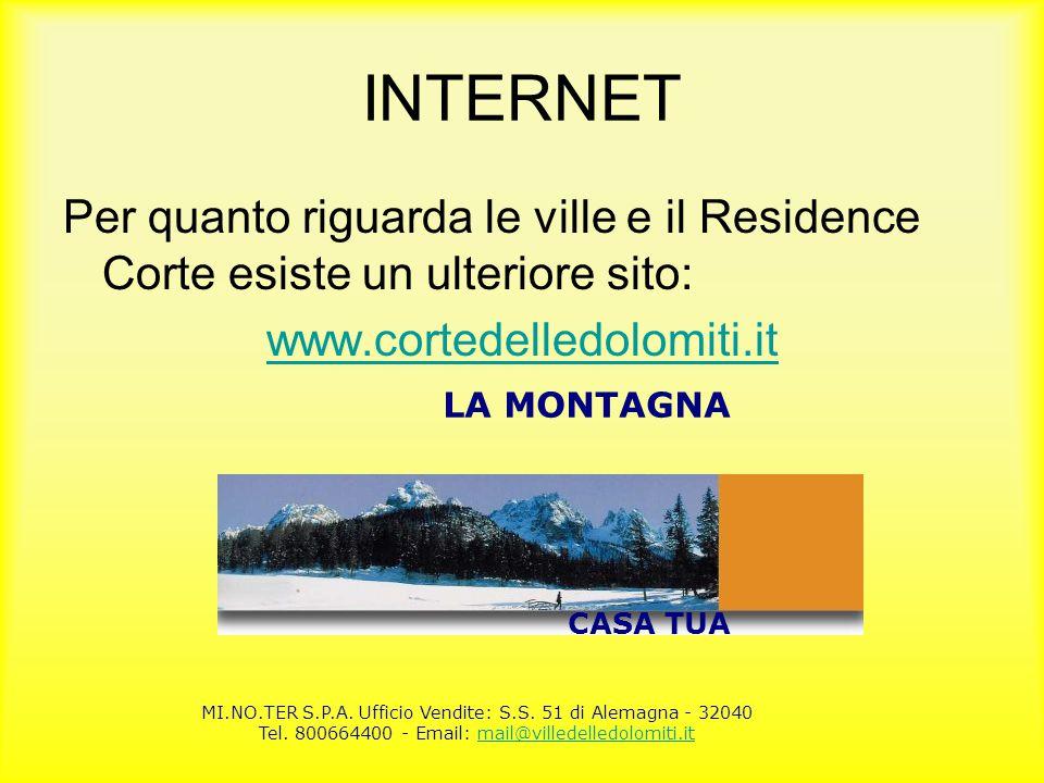 INTERNET Per quanto riguarda le ville e il Residence Corte esiste un ulteriore sito: www.cortedelledolomiti.it.