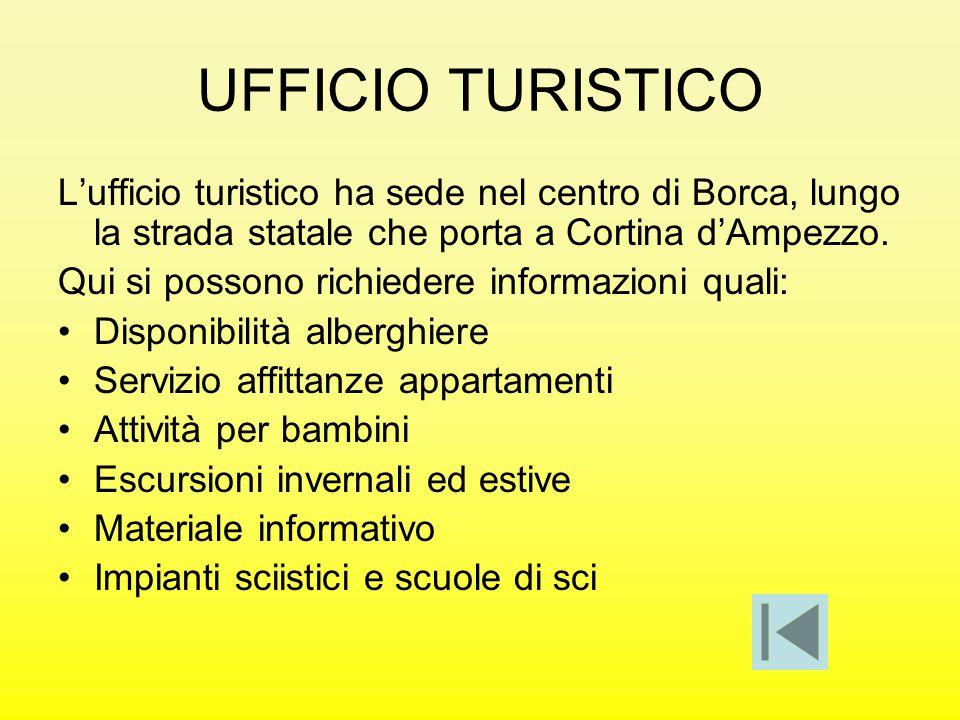 UFFICIO TURISTICO L'ufficio turistico ha sede nel centro di Borca, lungo la strada statale che porta a Cortina d'Ampezzo.
