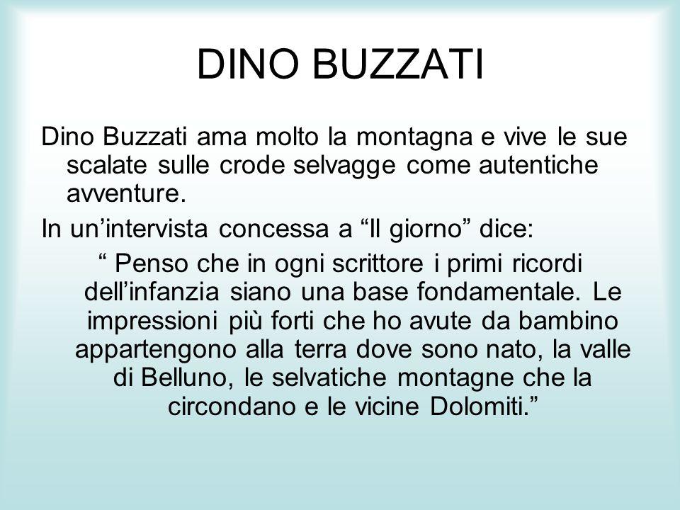 DINO BUZZATI Dino Buzzati ama molto la montagna e vive le sue scalate sulle crode selvagge come autentiche avventure.