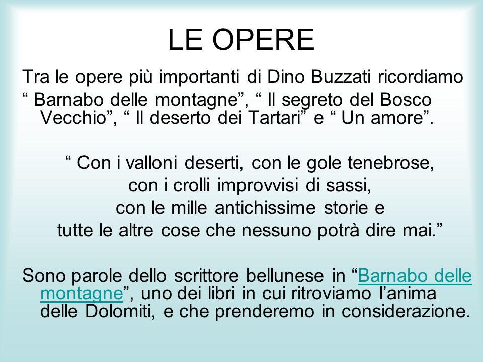LE OPERE Tra le opere più importanti di Dino Buzzati ricordiamo