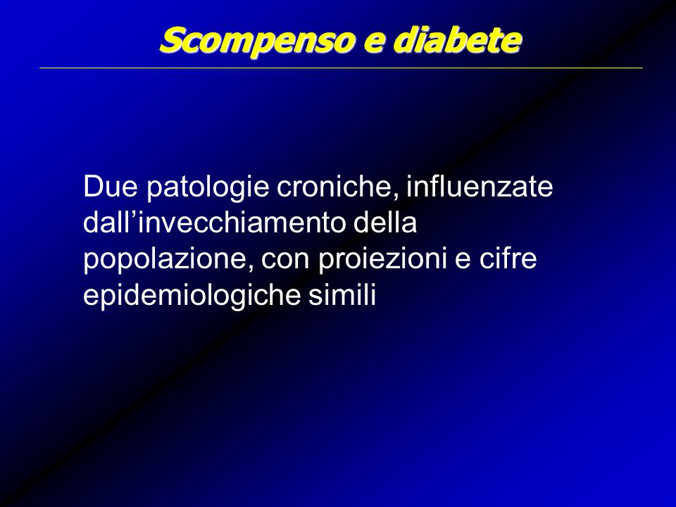 Scompenso e diabete Due patologie croniche, influenzate dall'invecchiamento della popolazione, con proiezioni e cifre epidemiologiche simili.