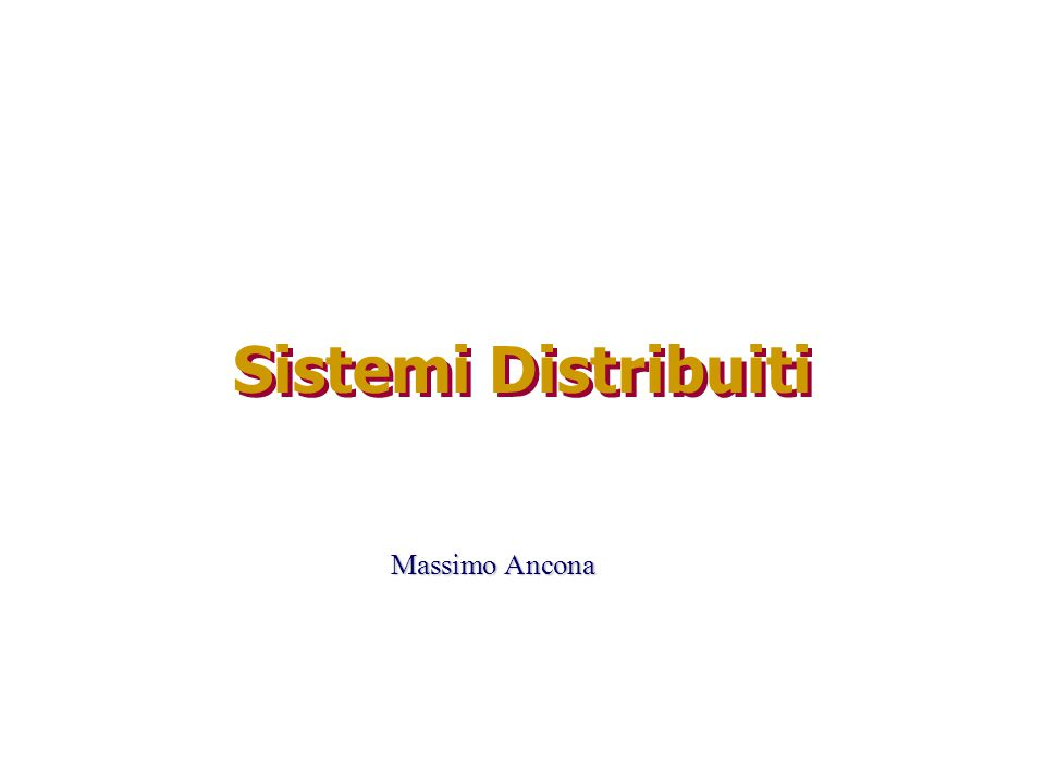 Sistemi Distribuiti Massimo Ancona