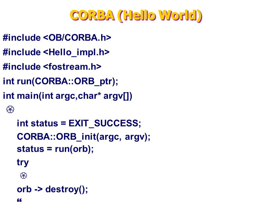 CORBA (Hello World) #include <OB/CORBA.h>