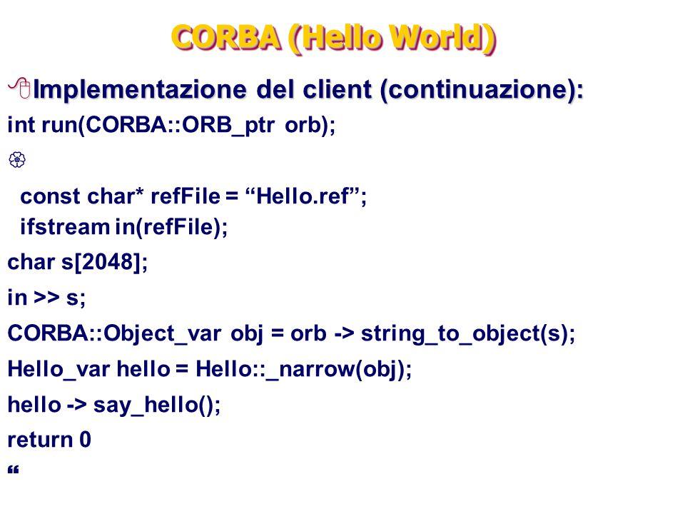 CORBA (Hello World) Implementazione del client (continuazione):