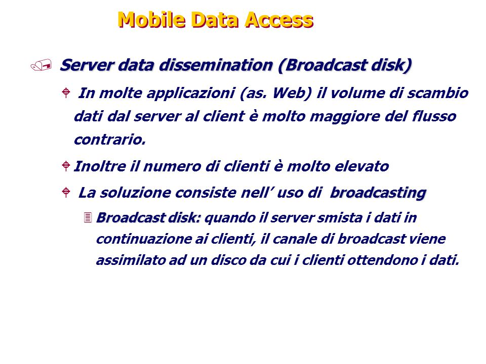 Mobile Data Access Server data dissemination (Broadcast disk)