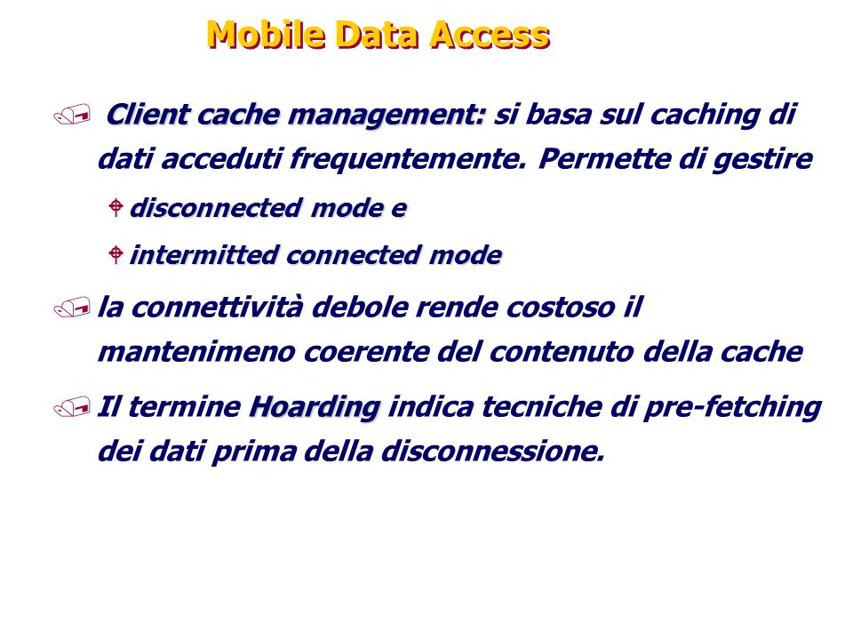 Mobile Data Access Client cache management: si basa sul caching di dati acceduti frequentemente. Permette di gestire.