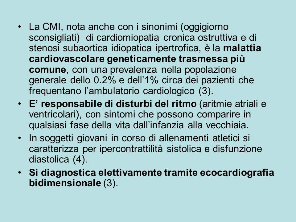 La CMI, nota anche con i sinonimi (oggigiorno sconsigliati) di cardiomiopatia cronica ostruttiva e di stenosi subaortica idiopatica ipertrofica, è la malattia cardiovascolare geneticamente trasmessa più comune, con una prevalenza nella popolazione generale dello 0.2% e dell'1% circa dei pazienti che frequentano l'ambulatorio cardiologico (3).