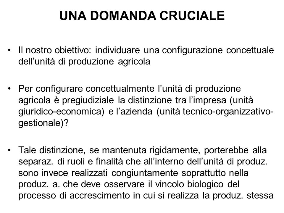 UNA DOMANDA CRUCIALE Il nostro obiettivo: individuare una configurazione concettuale dell'unità di produzione agricola.