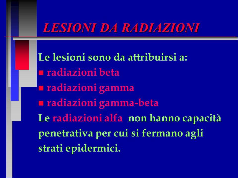 LESIONI DA RADIAZIONI Le lesioni sono da attribuirsi a: