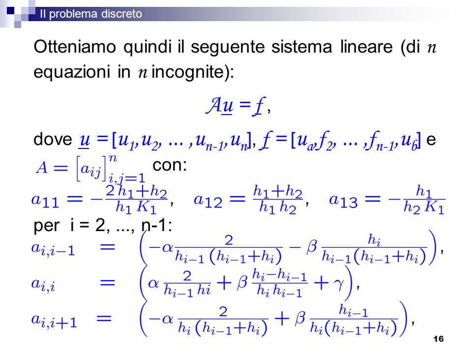 Il problema discreto Otteniamo quindi il seguente sistema lineare (di n equazioni in n incognite): Au = f ,