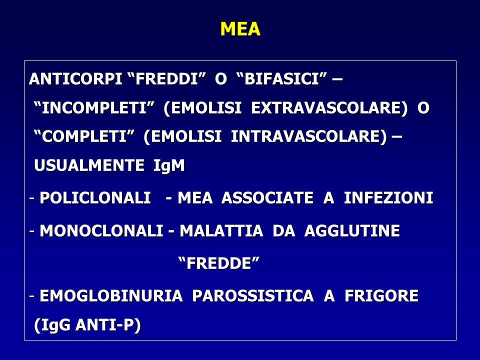 MEA ANTICORPI FREDDI O BIFASICI – INCOMPLETI (EMOLISI EXTRAVASCOLARE) O COMPLETI (EMOLISI INTRAVASCOLARE) – USUALMENTE IgM.