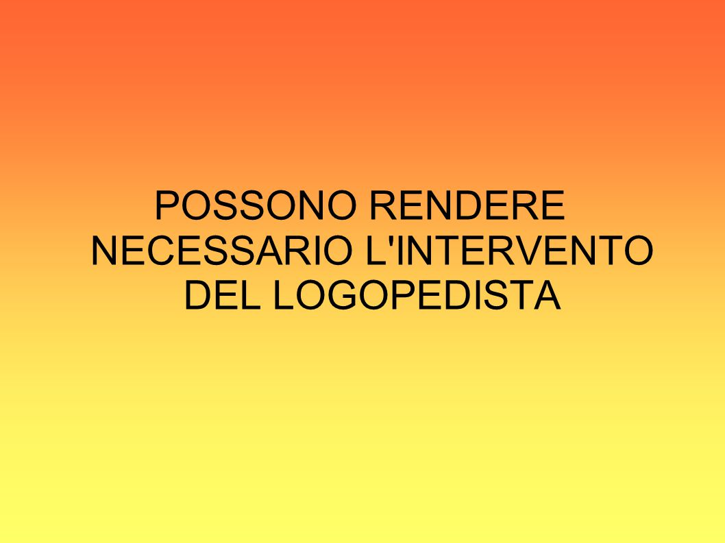 POSSONO RENDERE NECESSARIO L INTERVENTO DEL LOGOPEDISTA