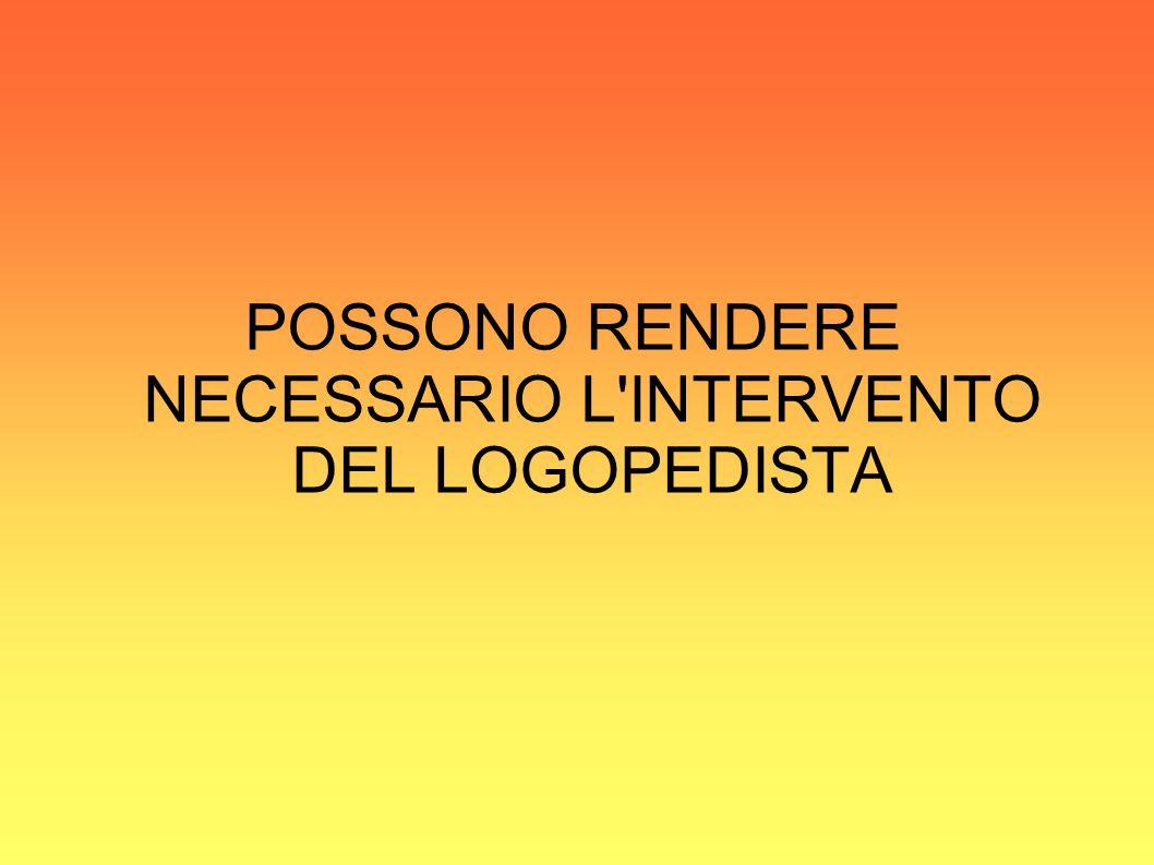 POSSONO RENDERE NECESSARIO L INTERVENTO DEL LOGOPEDISTA