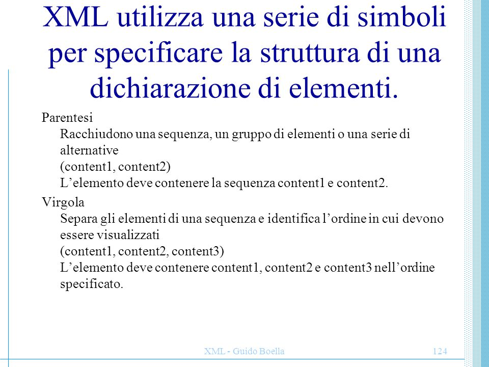 XML utilizza una serie di simboli per specificare la struttura di una dichiarazione di elementi.