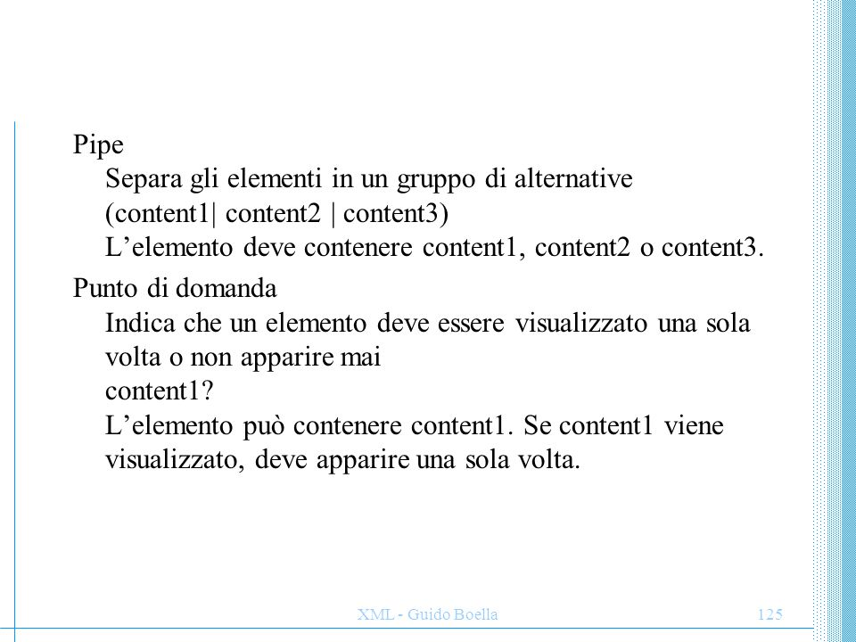 Pipe Separa gli elementi in un gruppo di alternative (content1| content2 | content3) L'elemento deve contenere content1, content2 o content3.