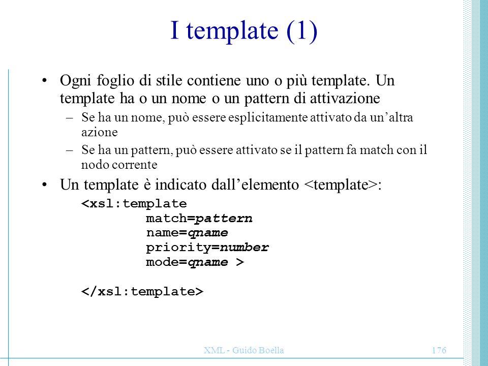 I template (1) Ogni foglio di stile contiene uno o più template. Un template ha o un nome o un pattern di attivazione.