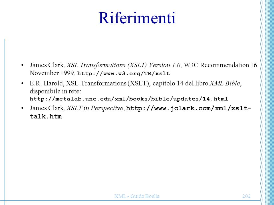 Riferimenti James Clark, XSL Transformations (XSLT) Version 1.0, W3C Recommendation 16 November 1999, http://www.w3.org/TR/xslt.