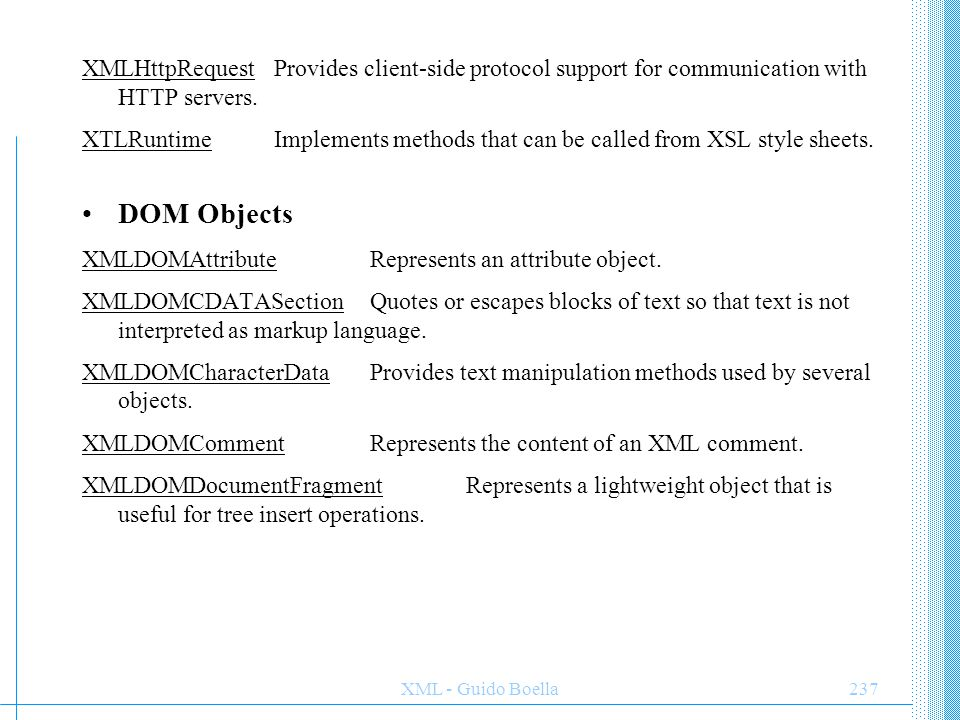 XMLHttpRequest Provides client-side protocol support for communication with HTTP servers.