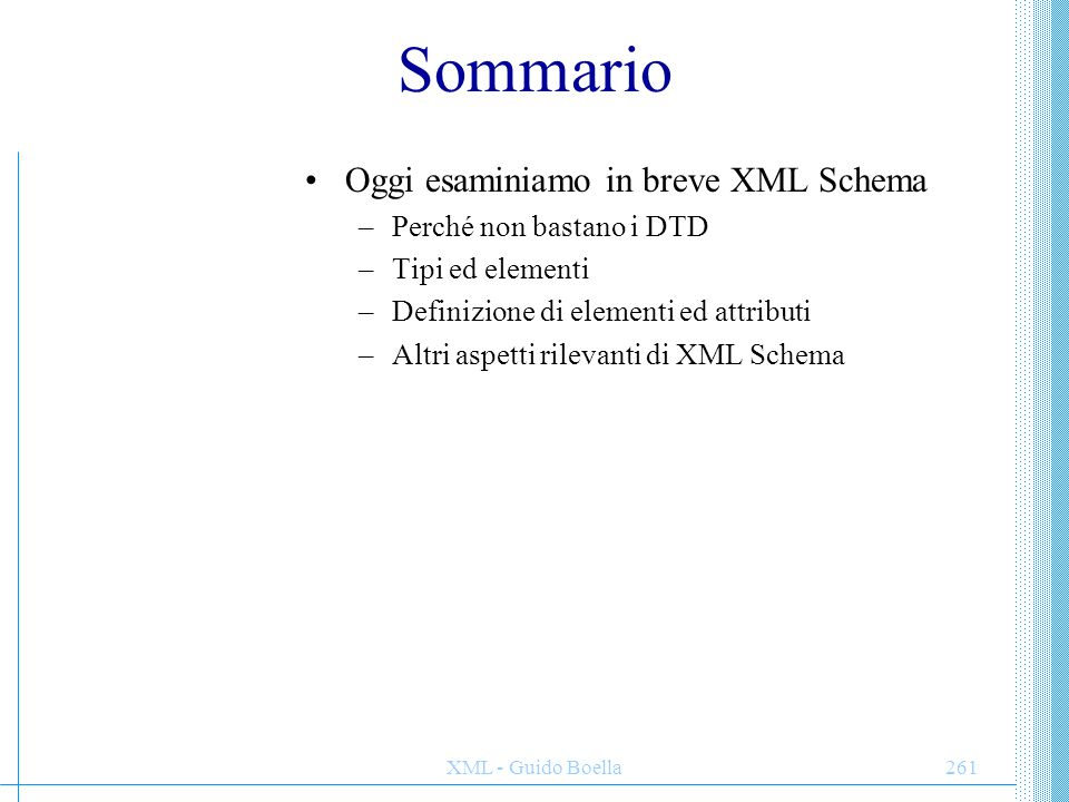 Sommario Oggi esaminiamo in breve XML Schema Perché non bastano i DTD