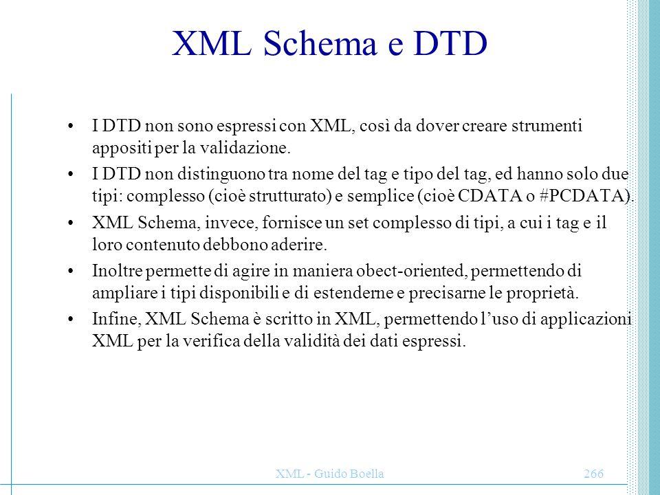 XML Schema e DTD I DTD non sono espressi con XML, così da dover creare strumenti appositi per la validazione.