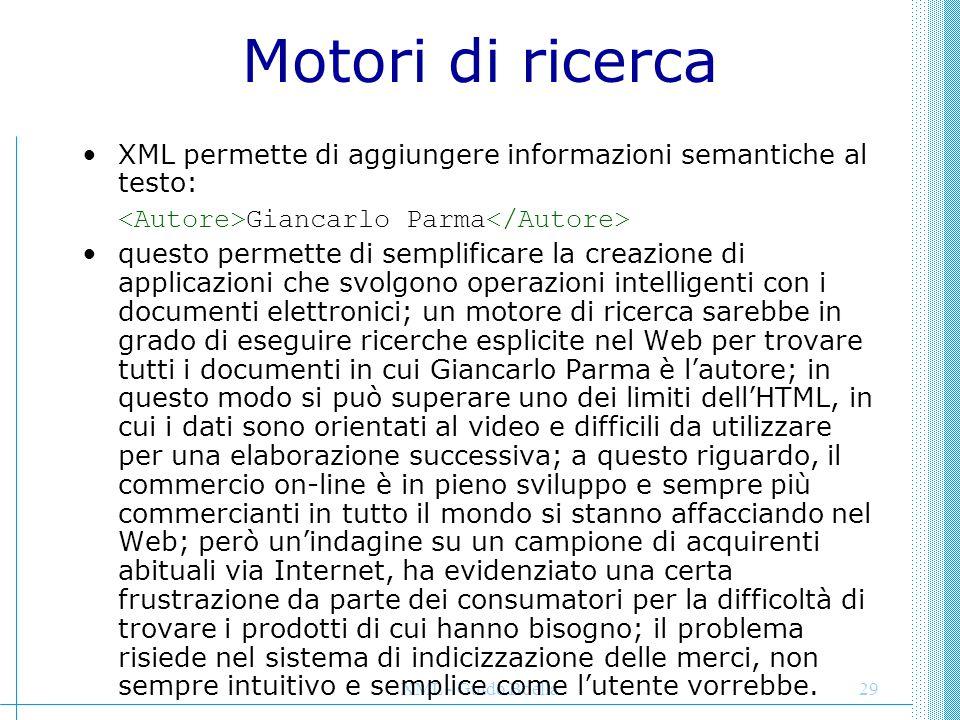 Motori di ricerca XML permette di aggiungere informazioni semantiche al testo: <Autore>Giancarlo Parma</Autore>