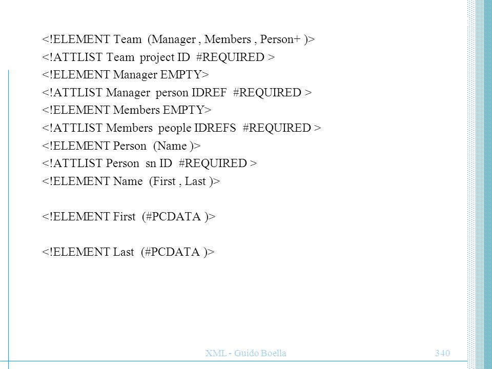 ESEMPIO DTD <!ELEMENT Team (Manager , Members , Person+ )>