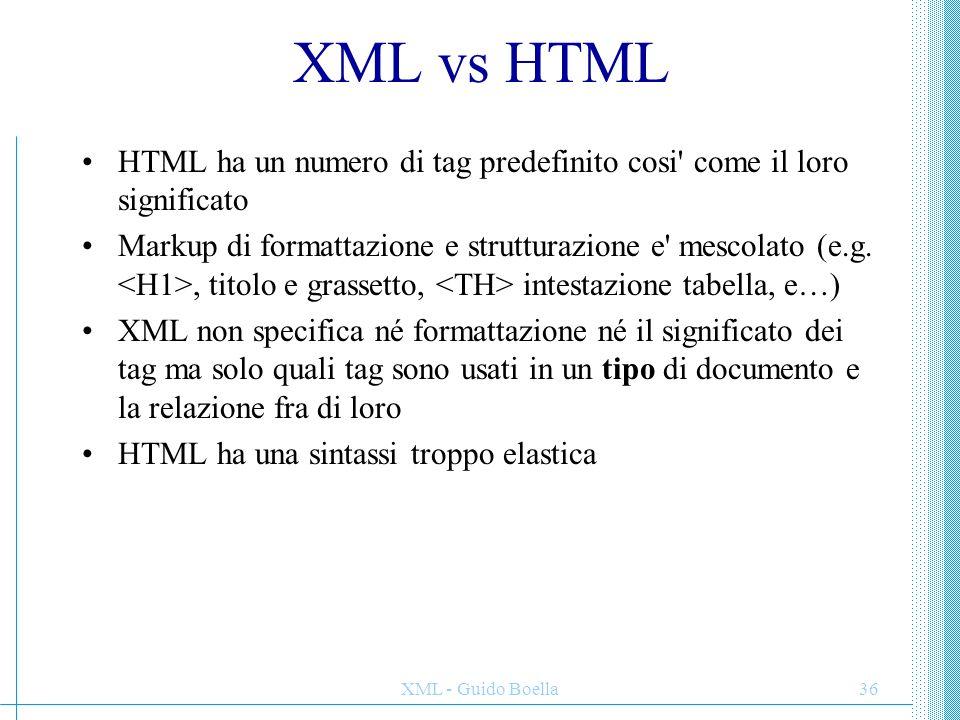 XML vs HTML HTML ha un numero di tag predefinito cosi come il loro significato.
