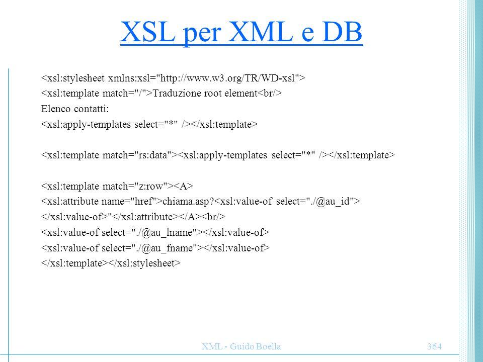 XSL per XML e DB <xsl:stylesheet xmlns:xsl= http://www.w3.org/TR/WD-xsl > <xsl:template match= / >Traduzione root element<br/>