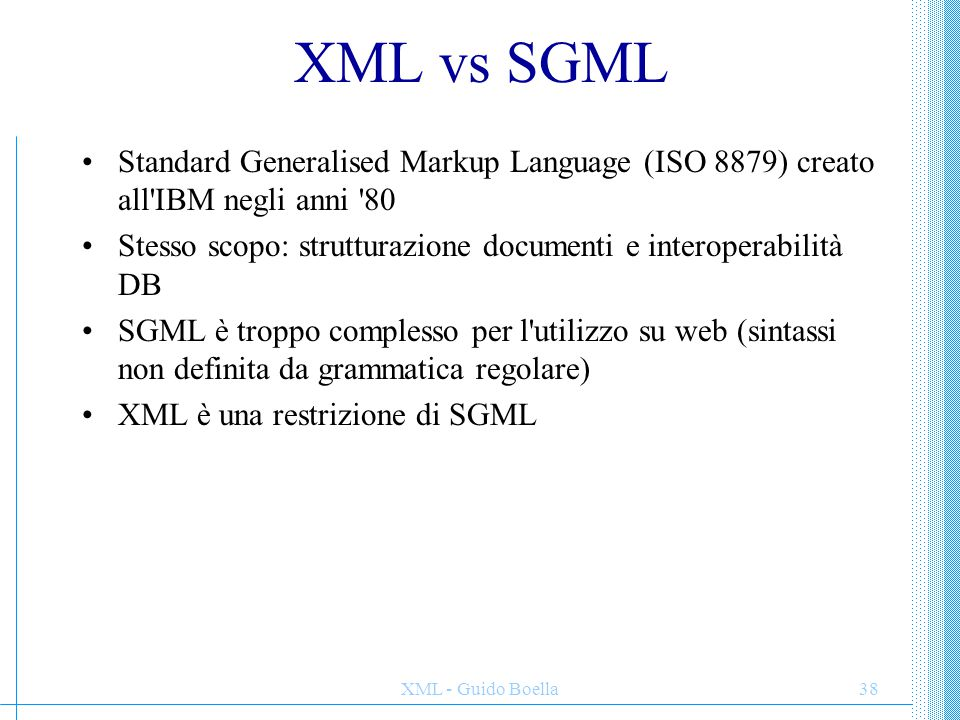 XML vs SGML Standard Generalised Markup Language (ISO 8879) creato all IBM negli anni 80.