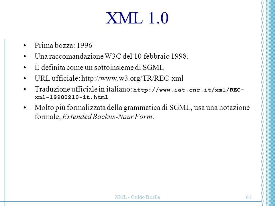 XML 1.0 Prima bozza: 1996. Una raccomandazione W3C del 10 febbraio 1998. È definita come un sottoinsieme di SGML.