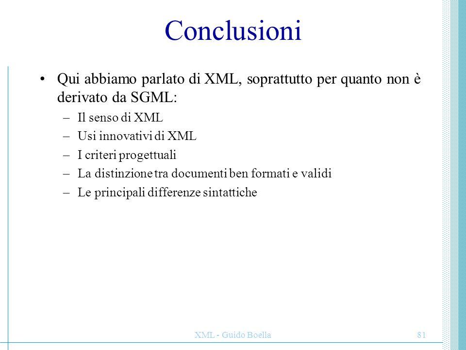 Conclusioni Qui abbiamo parlato di XML, soprattutto per quanto non è derivato da SGML: Il senso di XML.