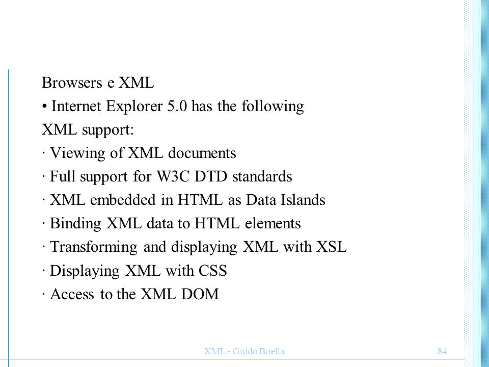 • Internet Explorer 5.0 has the following XML support: