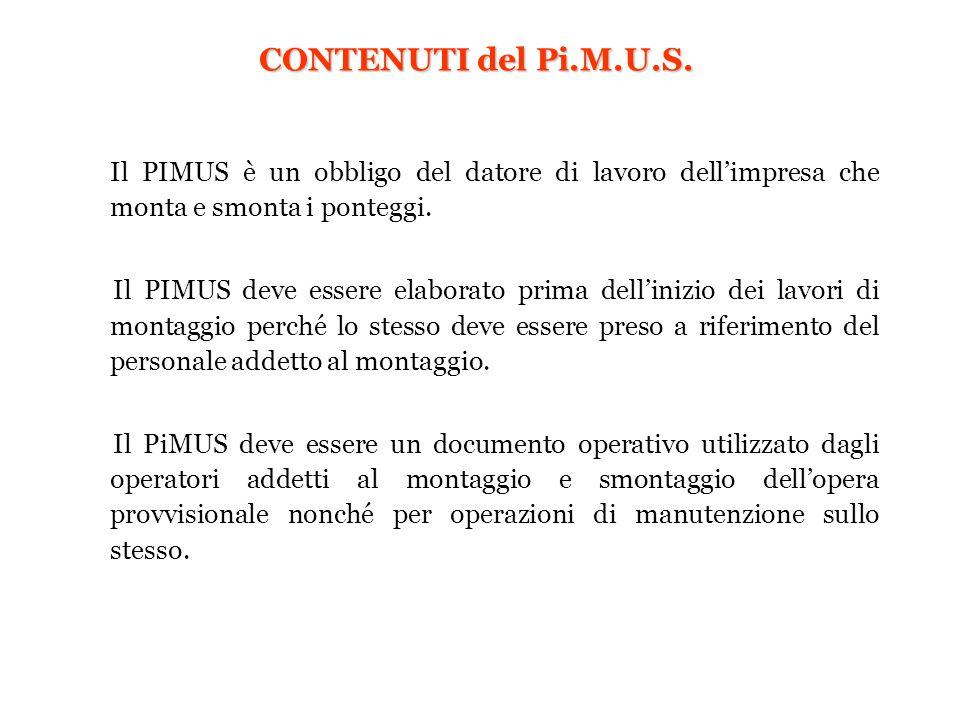 CONTENUTI del Pi.M.U.S. Il PIMUS è un obbligo del datore di lavoro dell'impresa che monta e smonta i ponteggi.