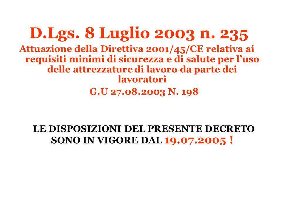 LE DISPOSIZIONI DEL PRESENTE DECRETO SONO IN VIGORE DAL 19.07.2005 !