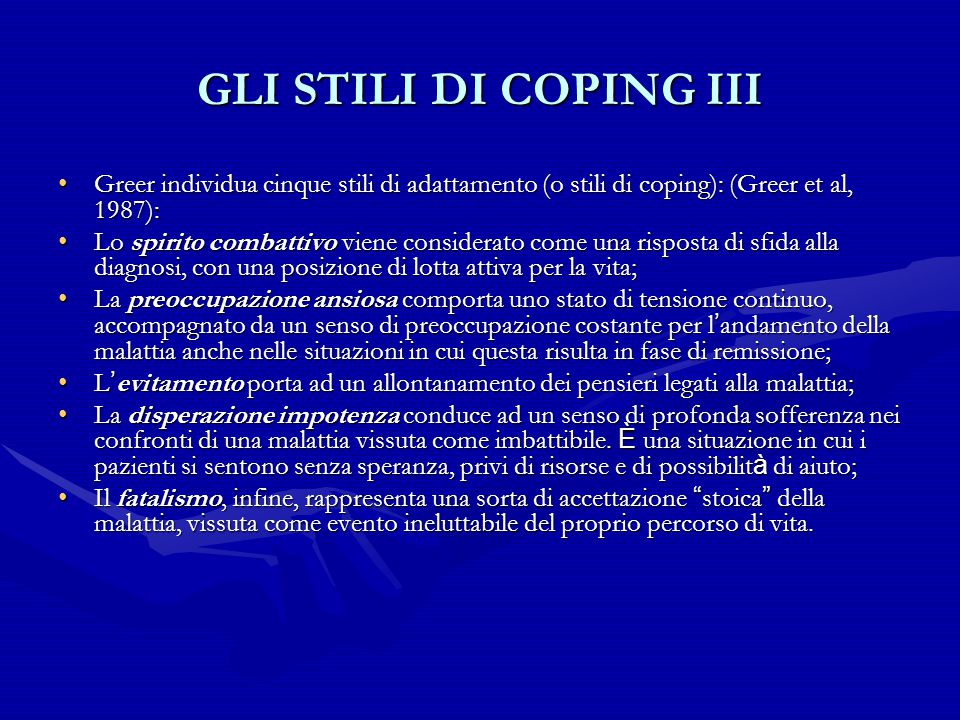 GLI STILI DI COPING III Greer individua cinque stili di adattamento (o stili di coping): (Greer et al, 1987):