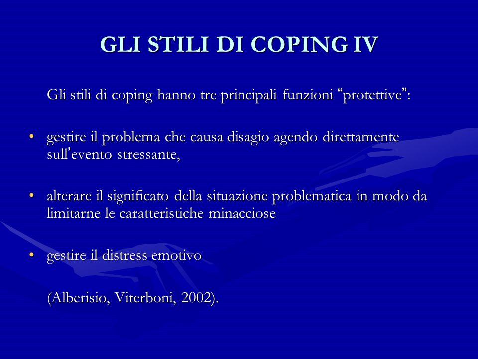 GLI STILI DI COPING IV Gli stili di coping hanno tre principali funzioni protettive :