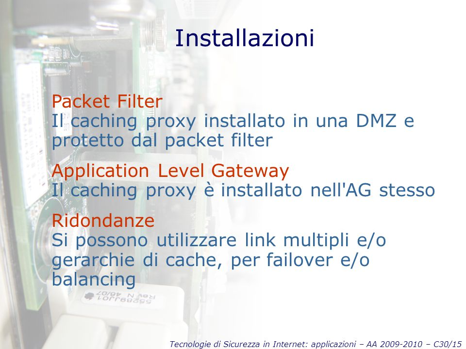 Installazioni Packet Filter Il caching proxy installato in una DMZ e protetto dal packet filter.